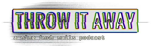 THROW IT AWAY, a Nine Inch Nails podcast